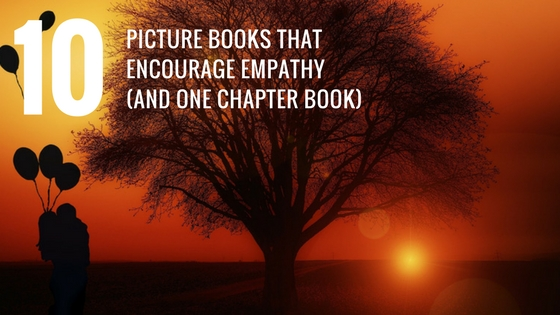 10 Picture books that encourage empathy (and one chapter book)