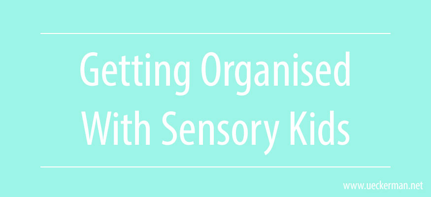 Read more about the article Getting Organised with Sensory Kids